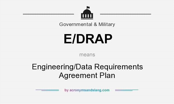 What does E/DRAP mean? It stands for Engineering/Data Requirements Agreement Plan