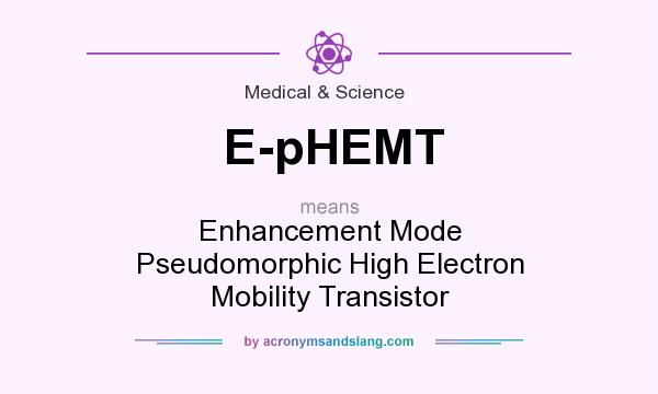 What does E-pHEMT mean? It stands for Enhancement Mode Pseudomorphic High Electron Mobility Transistor