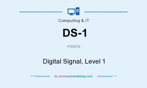 What does DS-1 mean? It stands for Digital Signal, Level 1