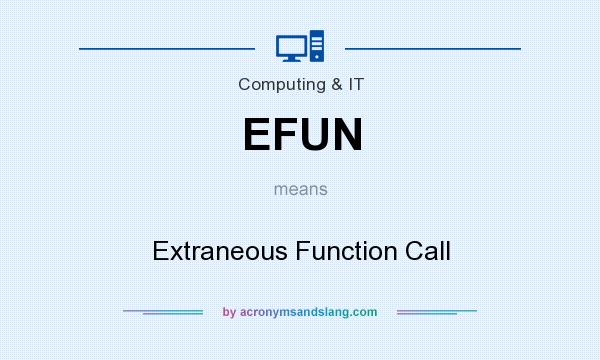 What does EFUN mean? It stands for Extraneous Function Call