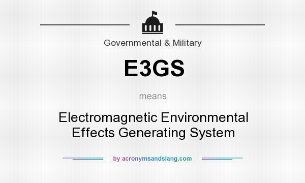 What does E3GS mean? It stands for Electromagnetic Environmental Effects Generating System