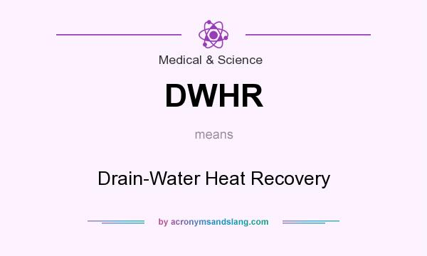 What does DWHR mean? It stands for Drain-Water Heat Recovery