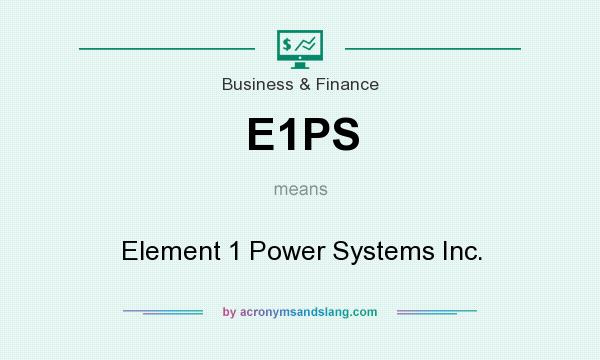 What does E1PS mean? It stands for Element 1 Power Systems Inc.