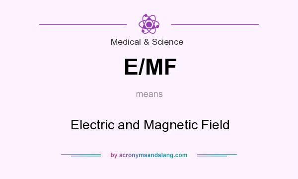 What does E/MF mean? It stands for Electric and Magnetic Field