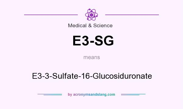What does E3-SG mean? It stands for E3-3-Sulfate-16-Glucosiduronate
