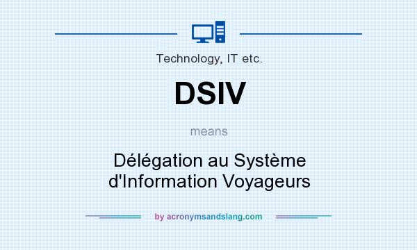 What does DSIV mean? It stands for Délégation au Système d`Information Voyageurs