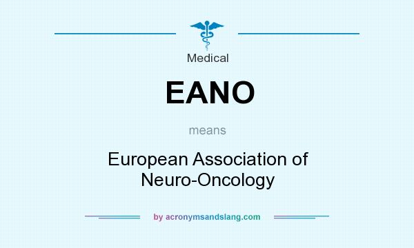 What does EANO mean? It stands for European Association of Neuro-Oncology