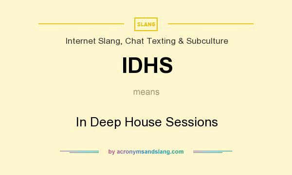 What does IDHS mean? It stands for In Deep House Sessions