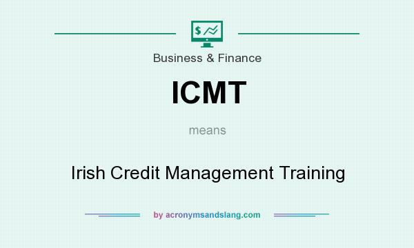 What does ICMT mean? It stands for Irish Credit Management Training