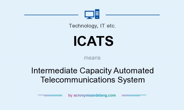 What does ICATS mean? It stands for Intermediate Capacity Automated Telecommunications System
