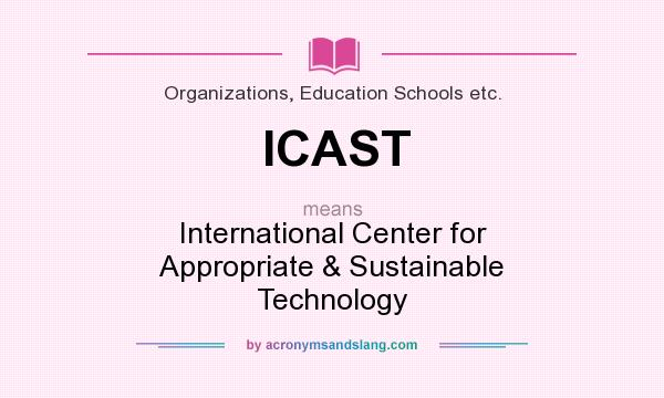 What does ICAST mean? It stands for International Center for Appropriate & Sustainable Technology