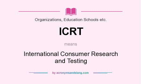 What does ICRT mean? It stands for International Consumer Research and Testing