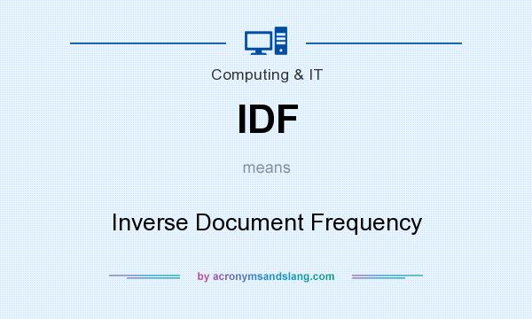 What does IDF mean? It stands for Inverse Document Frequency