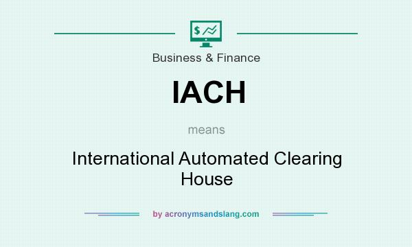What does IACH mean? It stands for International Automated Clearing House