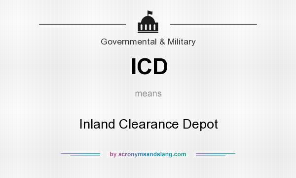 inland clearance depot icd Icd means inland clearance depot what does icd stand for abbreviation of icd, definition of icd, explanation of icd, full forms of short form icd we are providing world largest and most comprehensive acronyms, abbreviations directory and search engine for acronyms on the internet.