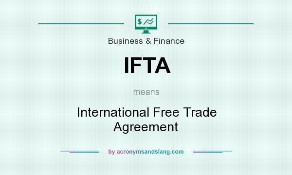 Ifta International Free Trade Agreement In Business Finance By