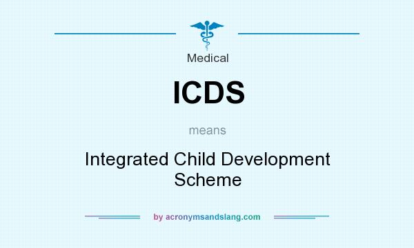 What does ICDS mean? It stands for Integrated Child Development Scheme