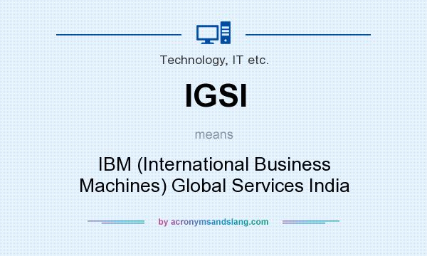What does IGSI mean? It stands for IBM (International Business Machines) Global Services India