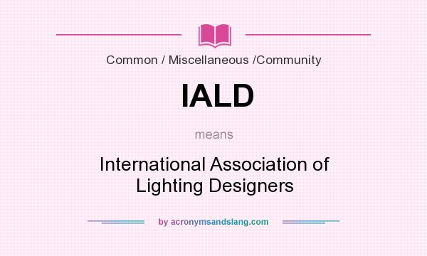 What does IALD mean? It stands for International Association of Lighting Designers