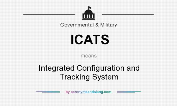 What does ICATS mean? It stands for Integrated Configuration and Tracking System