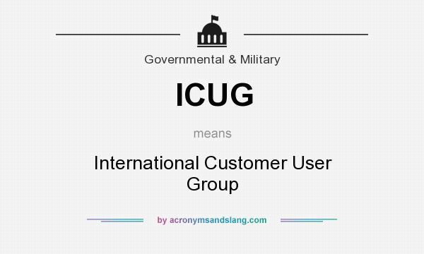 What does ICUG mean? It stands for International Customer User Group