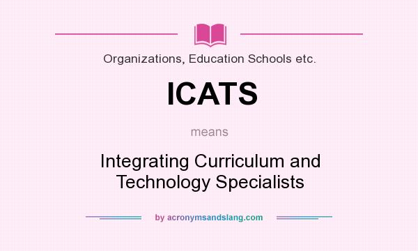 What does ICATS mean? It stands for Integrating Curriculum and Technology Specialists