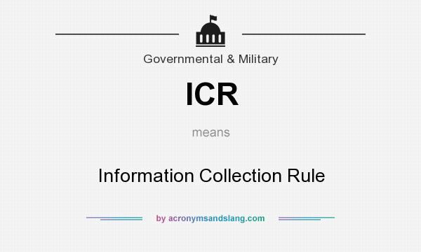 What does ICR mean? It stands for Information Collection Rule
