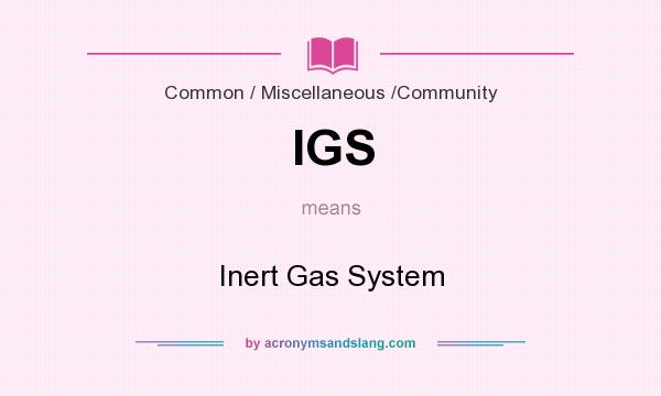 What does IGS mean? It stands for Inert Gas System