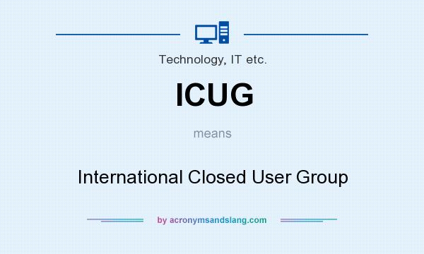 What does ICUG mean? It stands for International Closed User Group