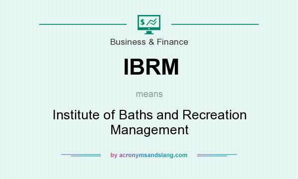 What does IBRM mean? It stands for Institute of Baths and Recreation Management