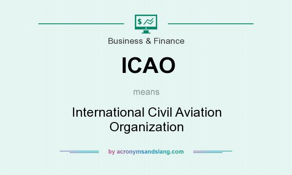 What does ICAO mean? It stands for International Civil Aviation Organization