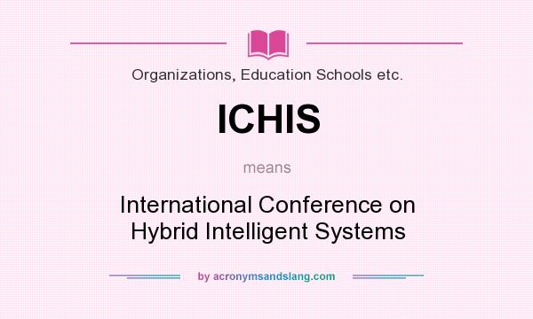 What does ICHIS mean? It stands for International Conference on Hybrid Intelligent Systems