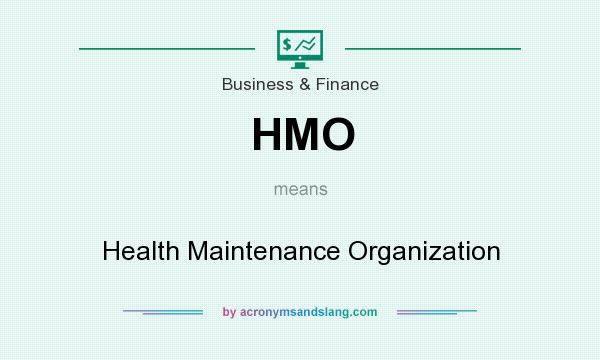What does HMO mean? It stands for Health Maintenance Organization