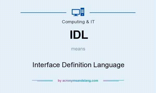 What does IDL mean? It stands for Interface Definition Language