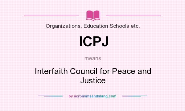 What does ICPJ mean? It stands for Interfaith Council for Peace and Justice