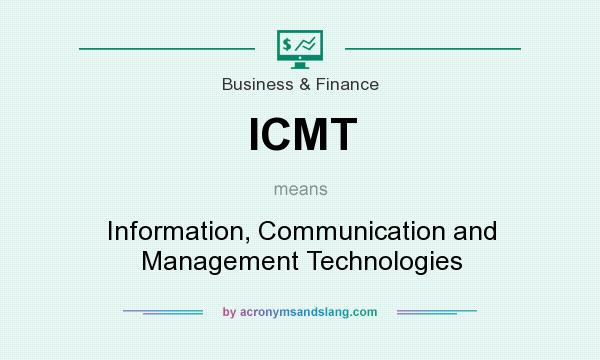 What does ICMT mean? It stands for Information, Communication and Management Technologies
