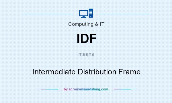 What does IDF mean? It stands for Intermediate Distribution Frame