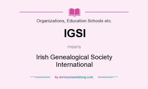 What does IGSI mean? It stands for Irish Genealogical Society International