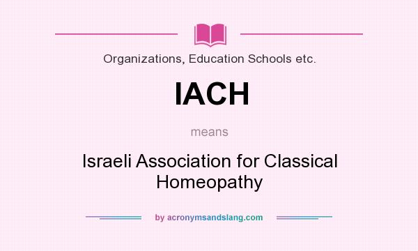 What does IACH mean? It stands for Israeli Association for Classical Homeopathy