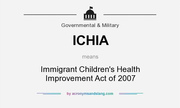What does ICHIA mean? It stands for Immigrant Children`s Health Improvement Act of 2007