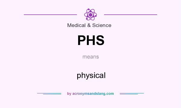 What does PHS mean? It stands for physical