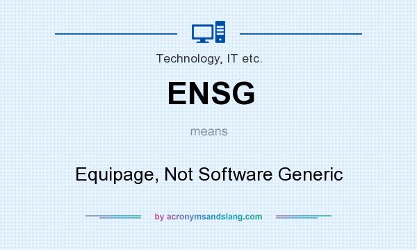 What does ENSG mean? It stands for Equipage, Not Software Generic