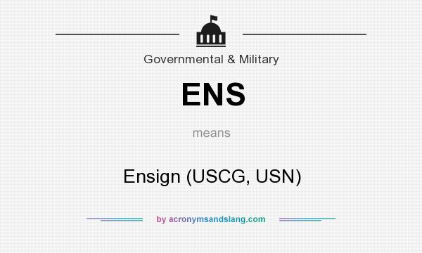 What does ENS mean? It stands for Ensign (USCG, USN)