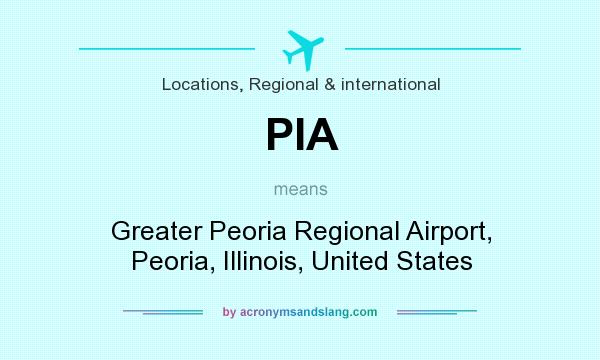 What does PIA mean? It stands for Greater Peoria Regional Airport, Peoria, Illinois, United States