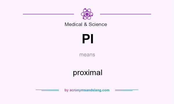 What does PI mean? It stands for proximal