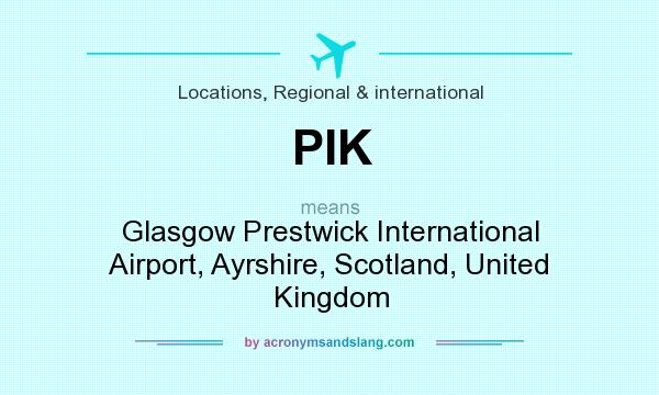 What does PIK mean? It stands for Glasgow Prestwick International Airport, Ayrshire, Scotland, United Kingdom