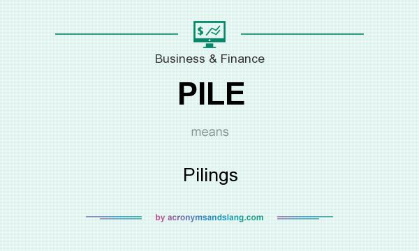 What does PILE mean? It stands for Pilings