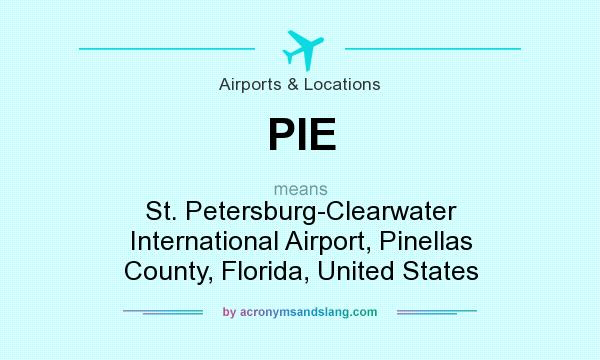 What does PIE mean? It stands for St. Petersburg-Clearwater International Airport, Pinellas County, Florida, United States