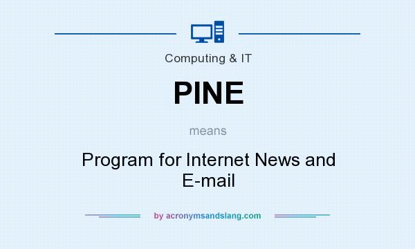 What does PINE mean? It stands for Program for Internet News and E-mail