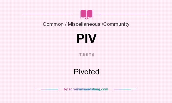 What does PIV mean? It stands for Pivoted